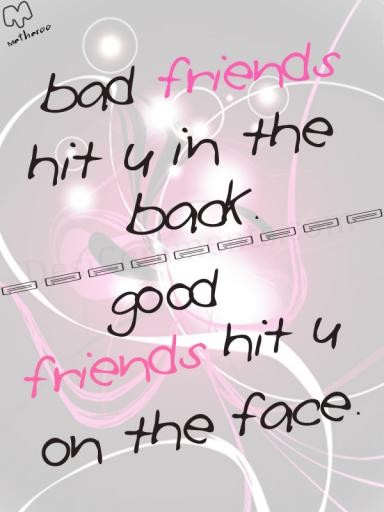Friendship Quotes Through Good And Bad : Bad friends and good desicomments