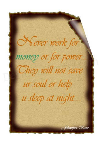 never work for money or for power