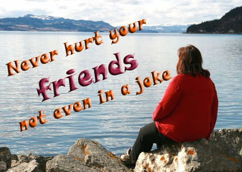never hurt your friends