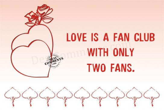 Love is a fan club with only two fans