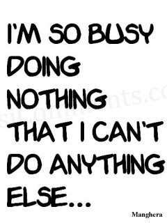 I am so busy