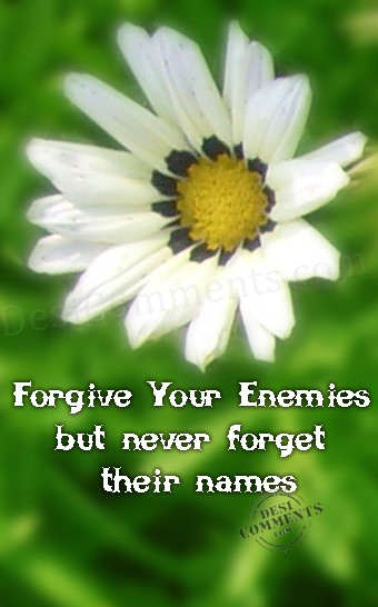 Forgive your enemies