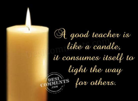 Heart Touching Quotes For Teachers Day: A Good Teacher Is Like A Candle