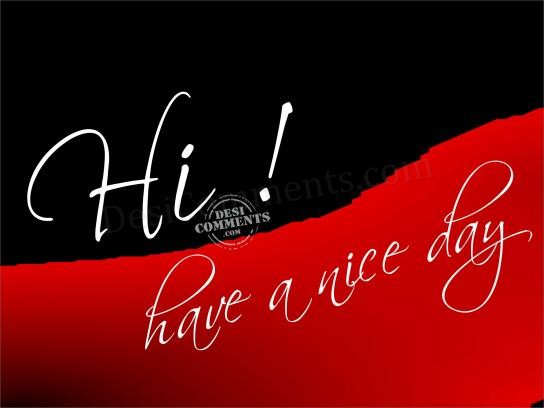 Hi, Have a nice day
