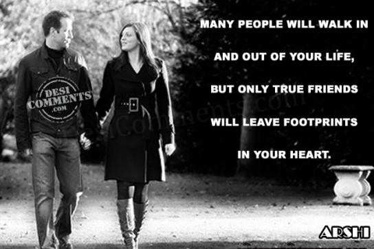 Only true friends will leave footprints in your heart