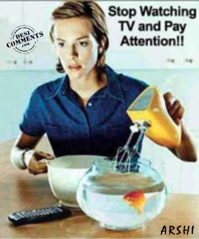 Stop watching TV & pay attention