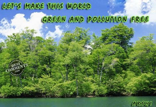 a pollution free world Introduction pollution has significant impacts on human health, the environment, and even on how some of the earth's systems, such as the climate, are functioning pollution touches all parts of the.