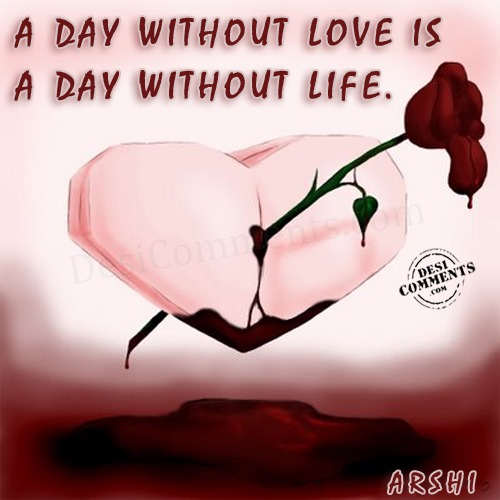 A day without love is a day without life