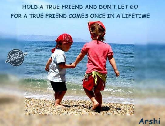 A true friend comes once in lifetime