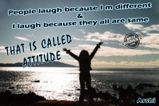 That is called attitude…