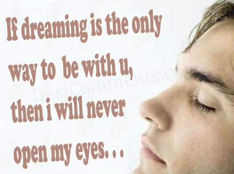 If dreaming is the only way...