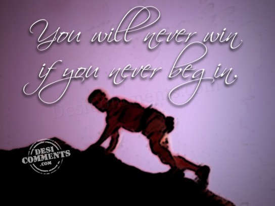 If you never begin...