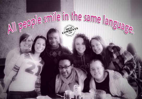 All people smile in the same language...