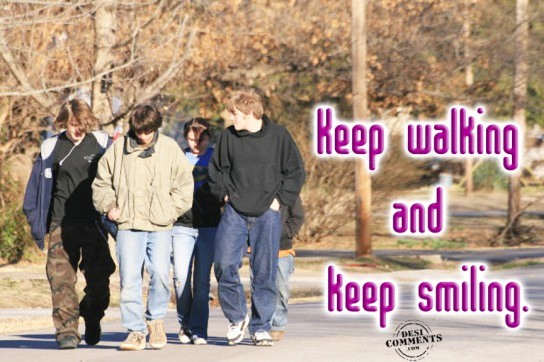 Keep Walking And Keep Smiling