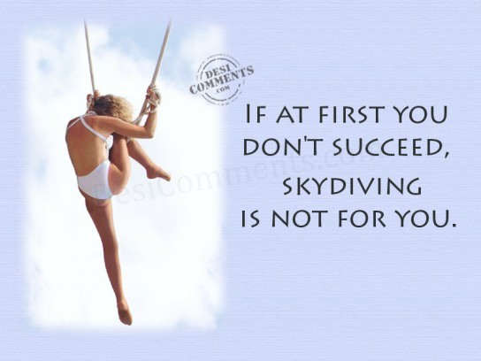 Skydiving is not for you...