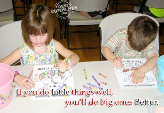 If you do little things well...