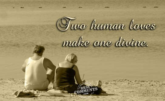 Two human loves make one divine