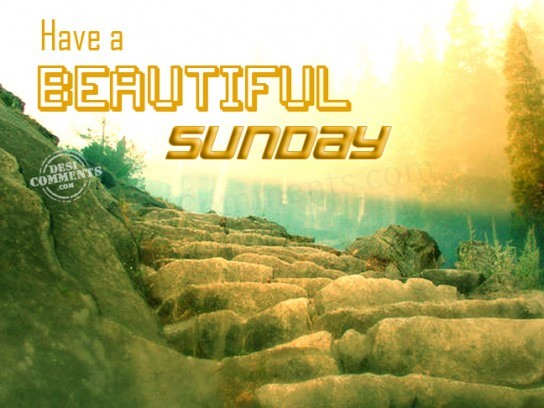 Have A Beautiful Sunday Desicomments Com
