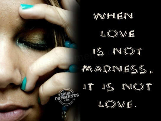 When Love Is Not Madness...