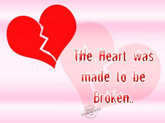 The heart was made to be broken…