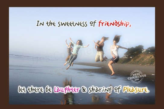 In the sweetness of friendship