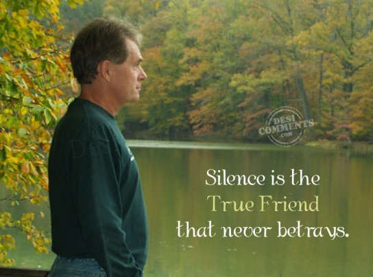 Silence is the true friend that never betrays
