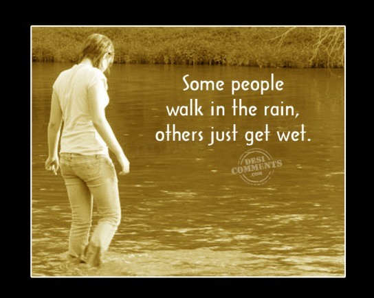 Some people walk in the rain...