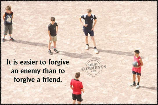 It is easier to forgive an enemy...