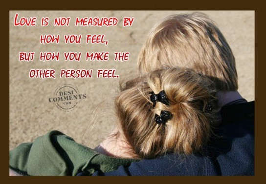 Love is not measured by how you feel...