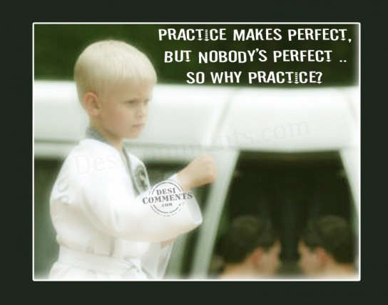 Practice makes perfect, But nobody's perfect