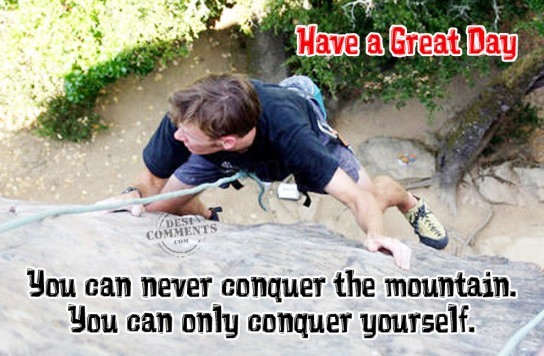 You can never conquer the mountain