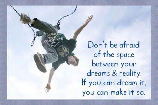 If you can dream it, you can make it so...