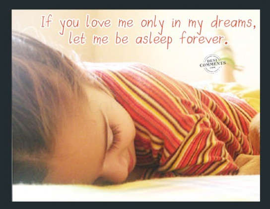 If you love me only in my dreams
