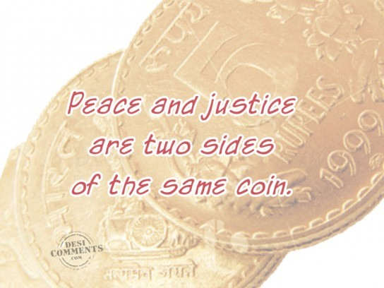 Peace and justice are two sides of the same coin