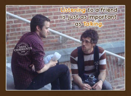 Listening to a friend is just as important as talking