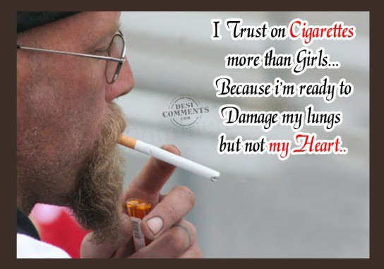 I trust on cigarettes more than girls