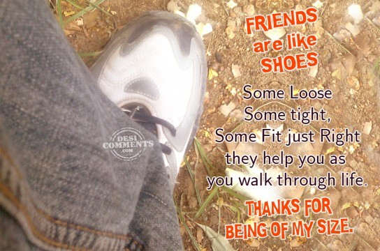 Friends are like shoes