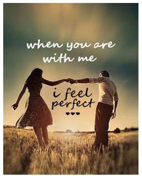 When you are with me I feel perfect