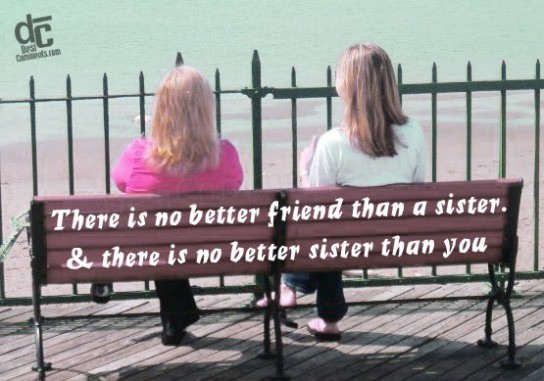 There is no better friend than a sister