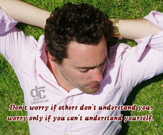 Don't worry if others don't understand you...