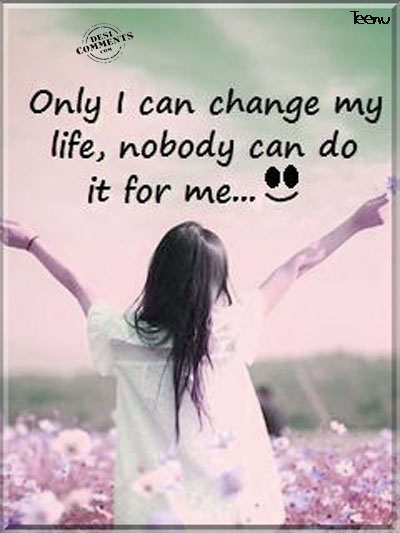 Only I Can Change My Life Desicomments Com
