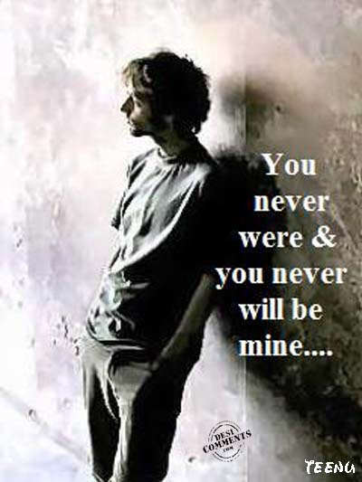 You never were & you never will be mine...