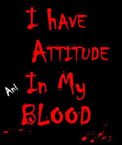 I have attitude in my blood