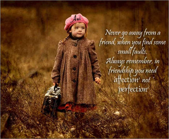 Never go away from a friend