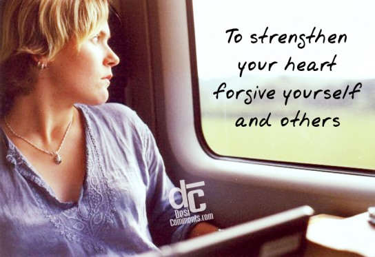 To strengthen your heart forgive yourself and others