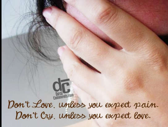Don't love, unless you expect pain