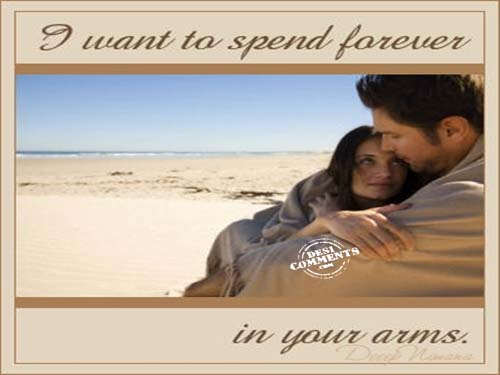 I want to spend forever in your arms