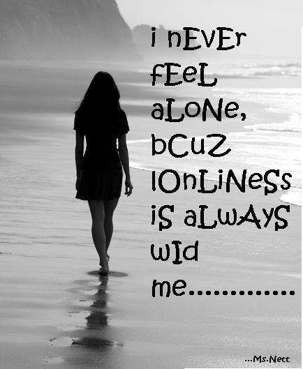 I never feel alone