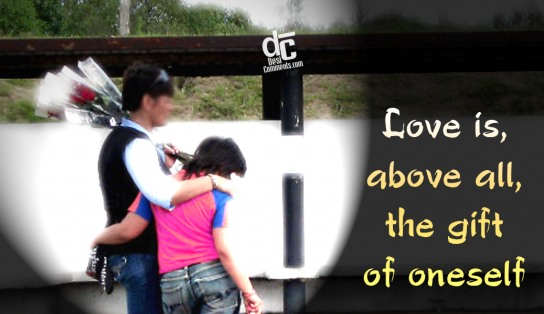 Love is above all, the gift of oneself