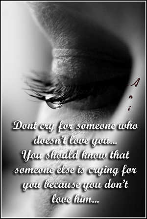 Don't cry for someone who doesn't love you...